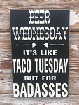 Beer Wednesday.  It's Like Taco Tuesday But For Badasses.  Wood Sign