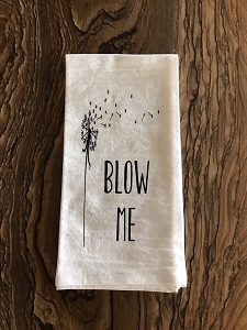 Blow Me.  Flour Sack Tea Towel