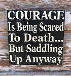 Courage Is Being Scared To Death...But Saddling Up Anyway.  Wood Sign