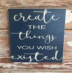 Create The Things You Wish Existed.  Wood Sign