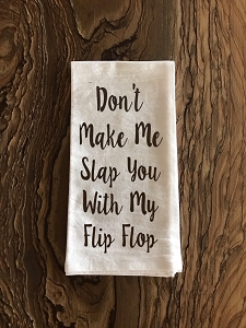 Don't Make Me Slap You With My Flip Flop.  Flour Sack Tea Towel