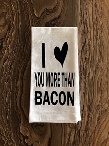 I Love You More Than Bacon.  Flour Sack Tea Towel