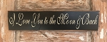 I Love You To The Moon And Back.  Wood Sign