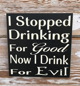 I Stopped Drinking For Good.  Now I Drink For Evil.  Wood Sign