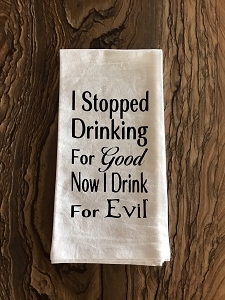I Stopped Drinking For Good.  Now I Drink For Evil.  Flour Sack Tea Towel