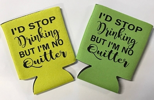 I'd Stop Drinking But I'm No Quitter.  Collapsible Can Cooler / Coozie