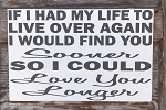 If I Had My Life To Do Over Again, I Would Find You Sooner So I Could Love You Longer.  Wood Sign