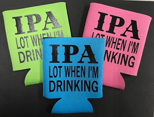 IPA Lot When I'm Drinking.  Collapsible Can Cooler / Coozie