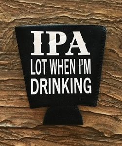 IPA Lot When I'm Drinking.  Pint Glass Cooler
