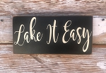 Lake It Easy.  Wood Sign