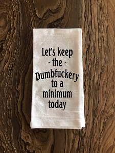 Let's Keep The Dumbfuckery To A Minimum Today.  Flour Sack Tea Towel