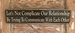 Let's Not Complicate Our Relationship By Trying To Communicate With Each Other.  Wood Sign