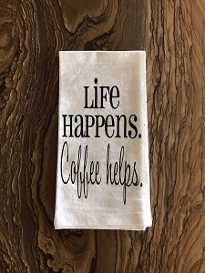 Life Happens.  Coffee Helps.  Flour Sack Tea Towel