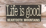 Life Is Good.  Beartooth Mountains.  Wood Sign