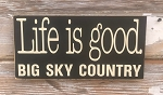 Life Is Good.  Big Sky Country.  Wood Sign