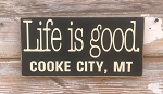 Life Is Good.  Cooke City, MT.  Wood Sign