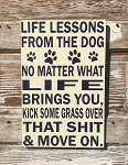 Life Lessons From The Dog.  No Matter What Life Brings You, Kick Some Grass Over That Shit & Move On.  Wood Sign