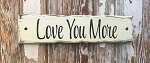 Love You More.  Rustic Wood Sign