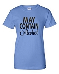 May Contain Alcohol.  Ladies Fit T-Shirt