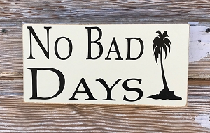 No Bad Days.  Wood Sign