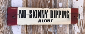 No Skinny Dipping.  Alone.  Rustic Wood Sign