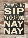 Now Watch Me Sip My Chardon NAY NAY.  Wood Sign