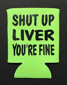 Shut Up Liver You're Fine.  Collapsible Can Cooler / Coozie