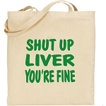 Shut Up Liver You're Fine.  Canvas Tote Bag