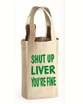 Shut Up Liver You're Fine.  Double Bottle Wine Tote