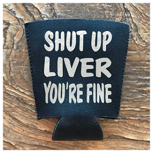 Shut Up Liver, You're Fine.  Pint Glass Cooler