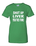 Shut Up Liver, You're Fine.  Ladies Fit T-Shirt