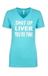 Shut Up Liver, You're Fine.  Ladies Fit V-Neck T-Shirt
