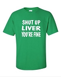 Shut Up Liver, You're Fine.  Men's Universal Fit T-Shirt