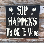 Sip Happens.  It's Ok To Wine.  Wood Sign