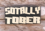 Sotally Tober.  Wood Sign