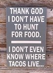 Thank God I Don't Have To Hunt For Food.  I Don't Even Know Where Tacos Live...  Wood Sign