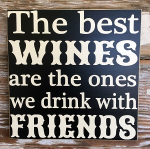 The Best Wines Are The Ones We Drink With Friends.  Wood Sign