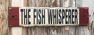 The Fish Whisperer.  Rustic Wood Sign