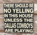 There Should Be No Yelling In This House Unless The Dallas Cowboys Are Playing.  Wood Sign