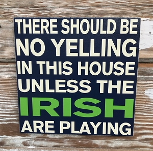 There Should Be No Yelling In This House Unless The Irish Are Playing.  Wood Sign