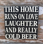 This Home Runs On Love, Laughter, And Really Cold Beer.  Wood Sign