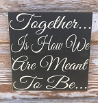 Together... Is How We Are Meant To Be...  Wood Sign