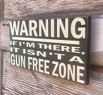 Warning:  If I'm There, It's Not A Gun Free Zone.  Wood Sign