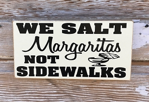We Salt Margaritas Not Sidewalks.  Wood Sign