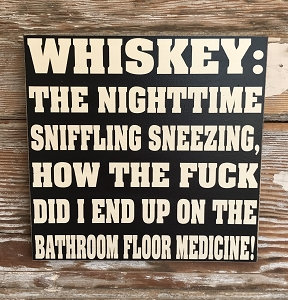 Whiskey:  The Nighttime Sniffling Sneezing, How The Fuck Did I End Up On The Bathroom Floor Medicine!  Wood Sign