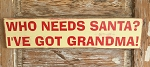 Who Needs Santa?  I've Got Grandma!  Christmas Wood Sign
