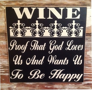Wine:  Proof That God Loves Us And Wants Us To Be Happy. Wood Sign