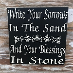 Write Your Sorrows In The Sand And Your Blessings In Stone.  Wood Sign