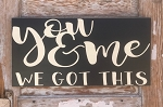 You & Me.  We Got This.  Wood Sign
