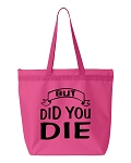 But Did You Die.  Zipper Tote Bag